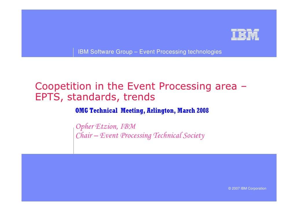 IBM Software Group – Event Processing technologies                                                          © 2007 IBM Cor...
