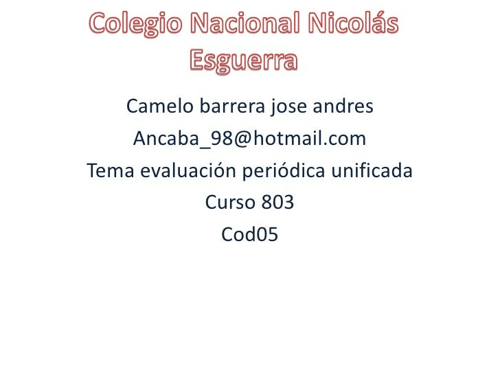 Camelo barrera jose andres    Ancaba_98@hotmail.comTema evaluación periódica unificada            Curso 803              C...