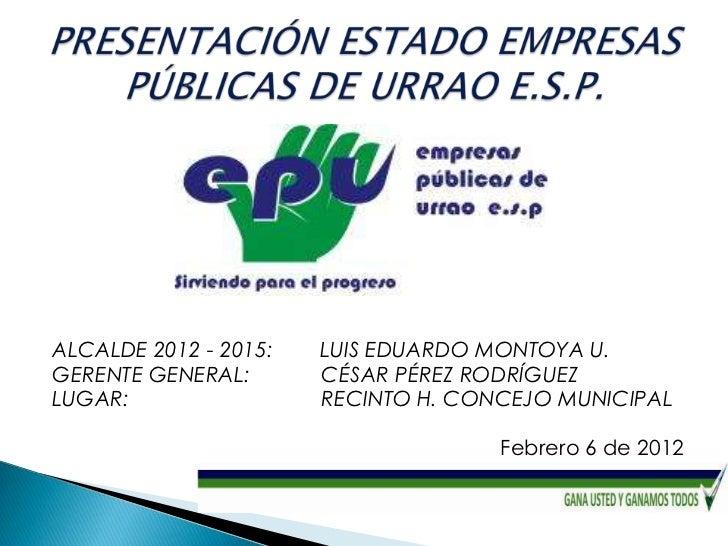 ALCALDE 2012 - 2015:   LUIS EDUARDO MONTOYA U.GERENTE GENERAL:       CÉSAR PÉREZ RODRÍGUEZLUGAR:                 RECINTO H...