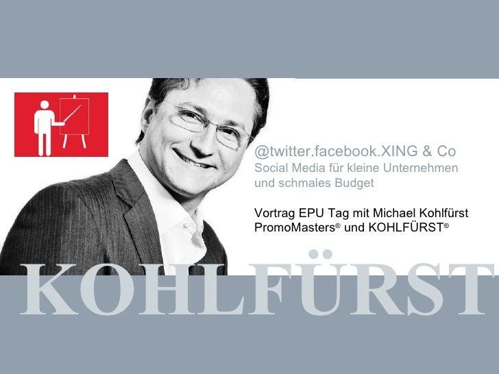 KOHLFÜRST @twitter.facebook.XING & Co Social Media für kleine Unternehmen und schmales Budget Vortrag EPU Tag mit Michael ...