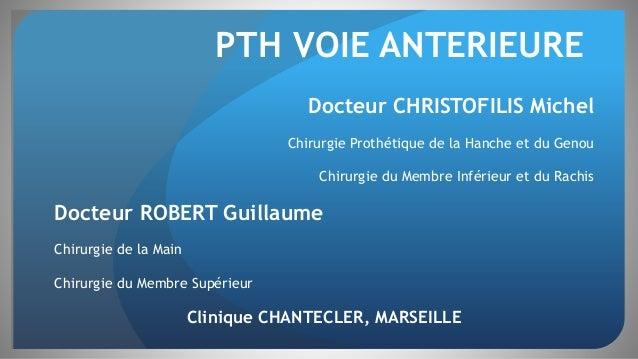 PTH VOIE ANTERIEURE Docteur CHRISTOFILIS Michel Chirurgie Prothétique de la Hanche et du Genou Chirurgie du Membre Inférie...