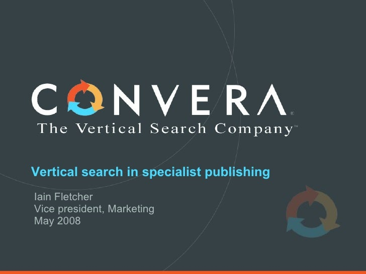 Vertical search in specialist publishing Iain Fletcher Vice president, Marketing May 2008