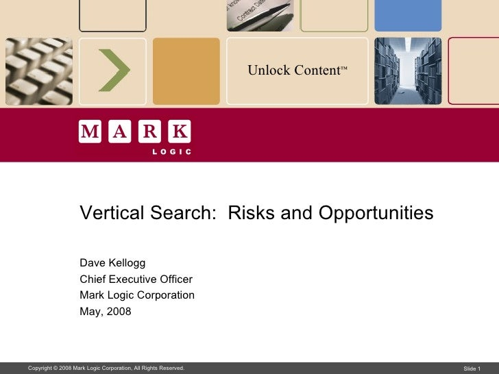 Vertical Search:  Risks and Opportunities Dave Kellogg Chief Executive Officer Mark Logic Corporation May, 2008