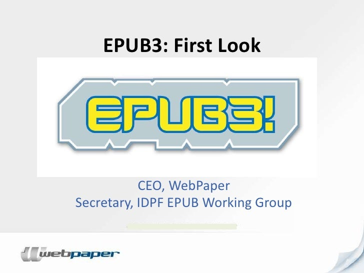 EPUB3: First Look<br />Bill McCoy<br />CEO, WebPaper<br />Secretary, IDPF EPUB Working Group<br />