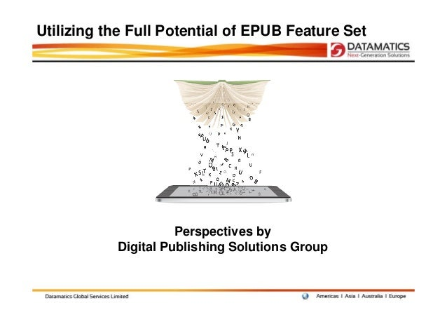 Utilizing the Full Potential of EPUB Feature Set                     Perspectives by           Digital Publishing Solution...
