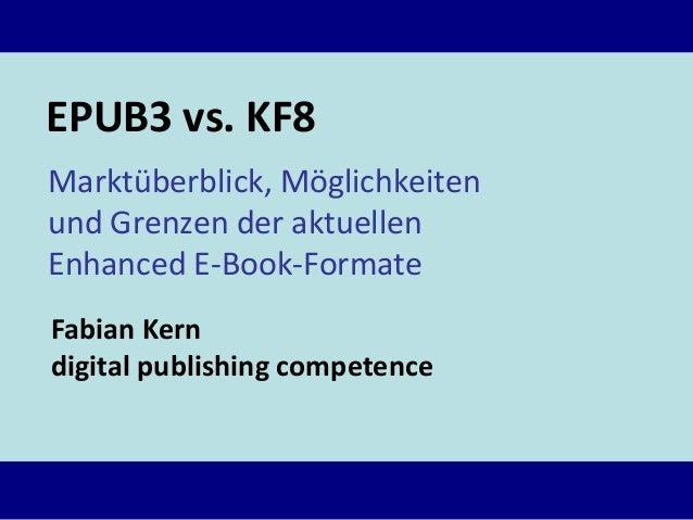 EPUB3 vs. KF8 Marktüberblick, Möglichkeiten und Grenzen der aktuellen Enhanced E-Book-Formate Fabian Kern digital publishi...