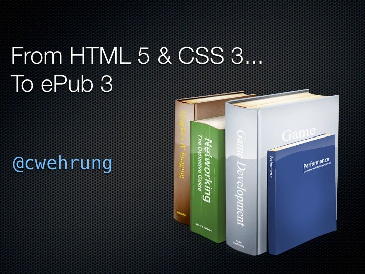 From HTML 5 & CSS 3...To ePub 3@cwehrung