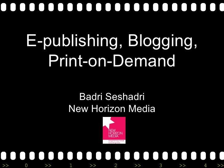 E-publishing, Blogging, Print-on-Demand Badri Seshadri New Horizon Media