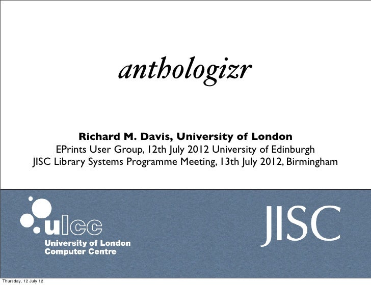 anthologizr                         Richard M. Davis, University of London                   EPrints User Group, 12th July...