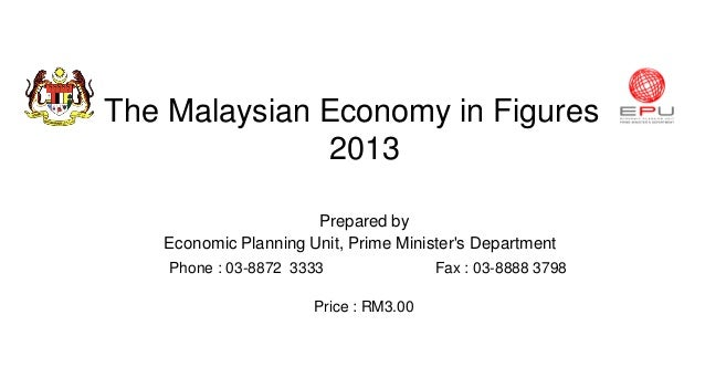 The Malaysian Economy in Figures 2013 Prepared by Economic Planning Unit, Prime Minister's Department Phone : 03-8872 3333...