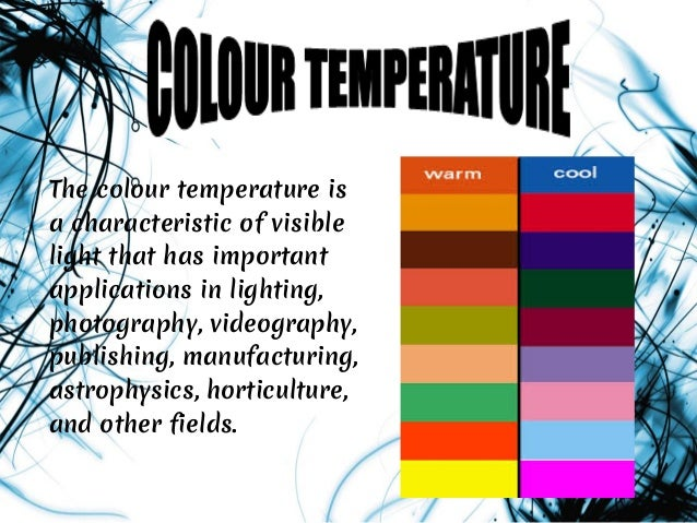 The colour temperature isa characteristic of visiblelight that has importantapplications in lighting,photography, videogra...