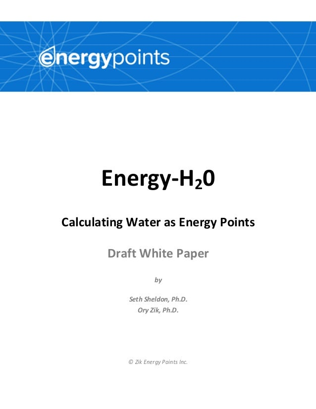 Energy-H20 Calculating Water as Energy Points Draft White Paper by Seth Sheldon, Ph.D. Ory Zik, Ph.D. © Zik Energy Points ...