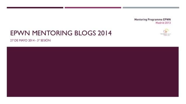 Epwn mentoring blogs 2014mayo
