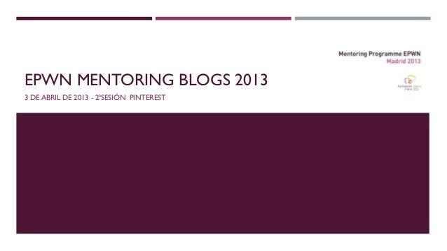 EPWN MENTORING BLOGS 2013 3 DE ABRIL DE 2013 - 2ªSESIÓN PINTEREST
