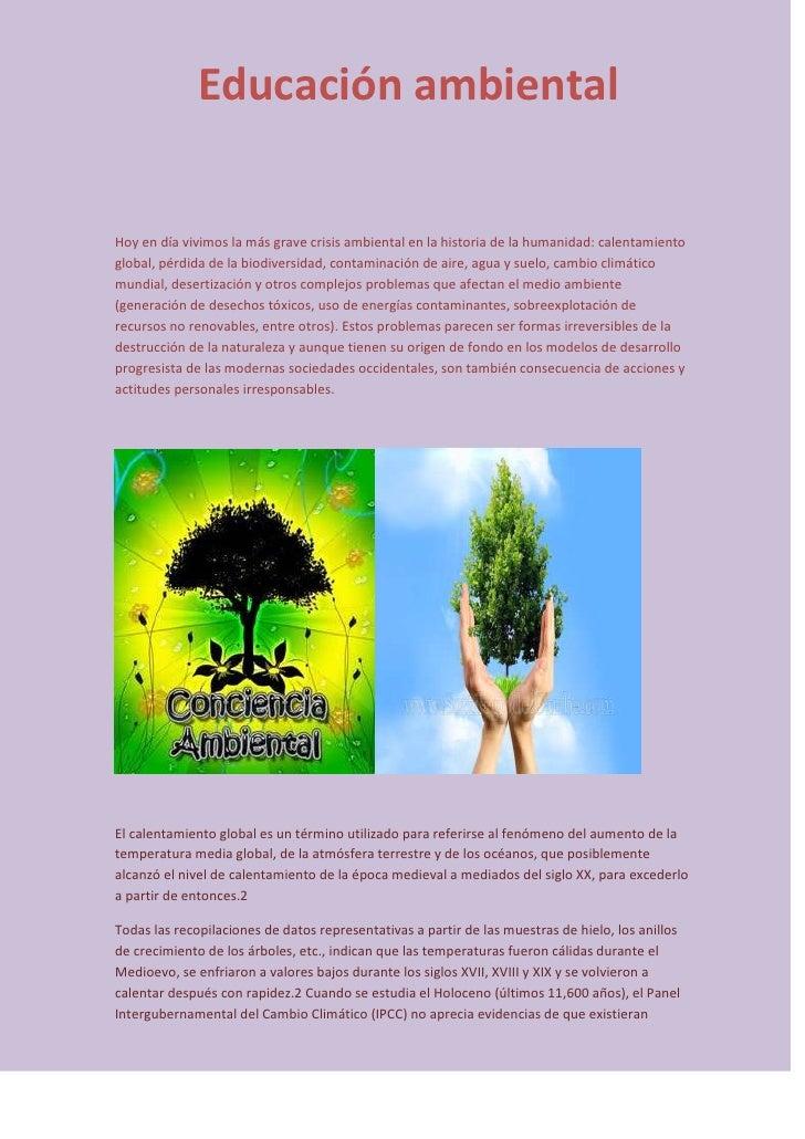Educación ambientalHoy en día vivimos la más grave crisis ambiental en la historia de la humanidad: calentamientoglobal, p...