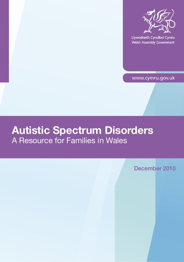 Autistic Spectrum DisordersA Resource for Families in WalesDecember 2010