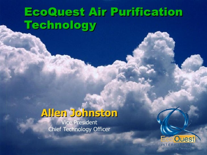 EcoQuest Air Purification Technology Allen Johnston Vice President Chief Technology Officer