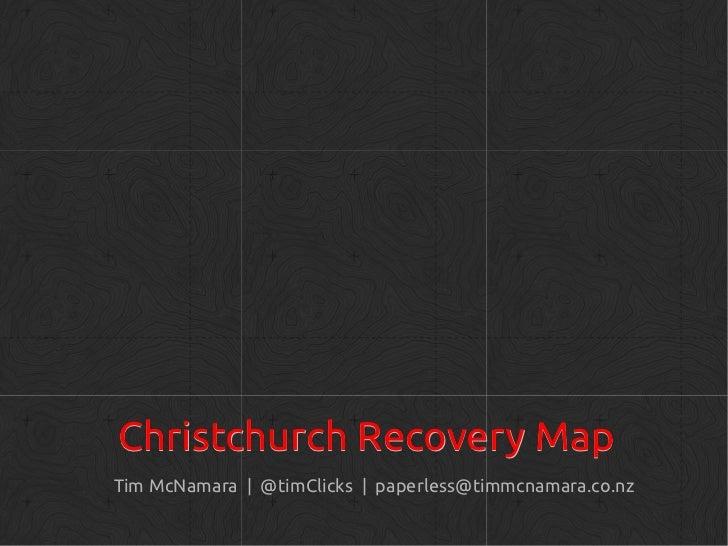 Christchurch Recovery MapTim McNamara | @timClicks | paperless@timmcnamara.co.nz