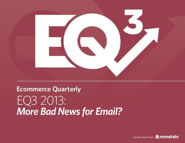 3 Ecommerce Quarterly  EQ3 2013:  More Bad News for Email? a publication from