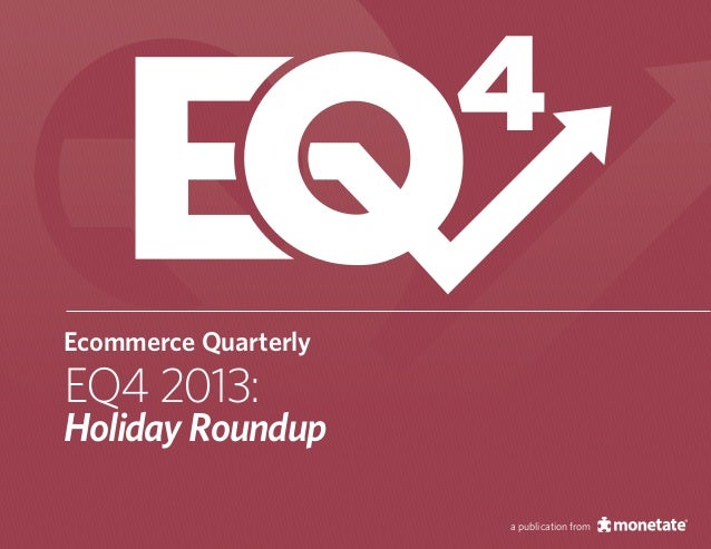 4 Ecommerce Quarterly  EQ4 2013:  Holiday Roundup a publication from