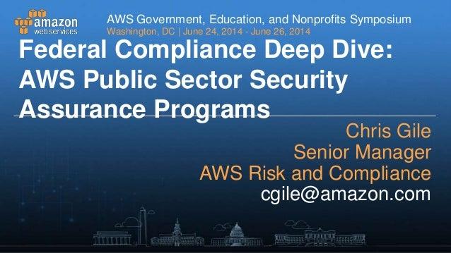 Federal Compliance Deep Dive: FISMA, FedRAMP, and Beyond - AWS Symposium 2014 - Washington D.C.
