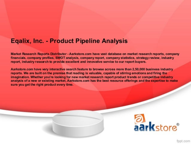 Eqalix, Inc. - Product Pipeline AnalysisMarket Research Reports Distributor - Aarkstore.com have vast database on market r...