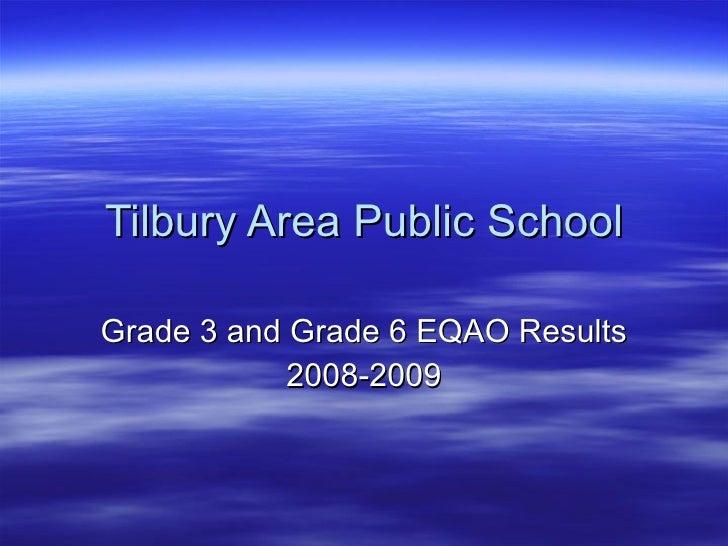 Tilbury Area Public School Grade 3 and Grade 6 EQAO Results 2008-2009