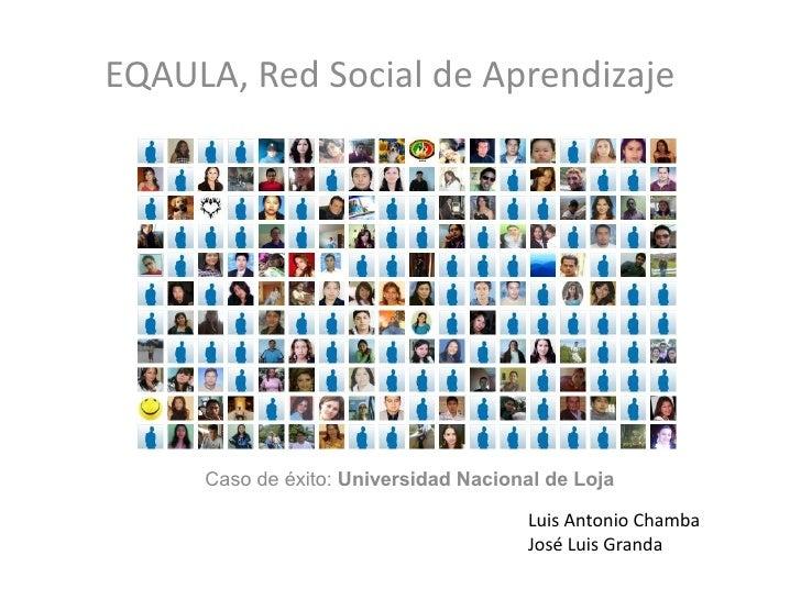EQAULA, Red Social de Aprendizaje     Caso de éxito: Universidad Nacional de Loja                                      Lui...