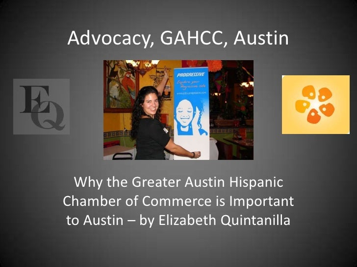 Advocacy, GAHCC, Austin<br />Why the Greater Austin Hispanic Chamber of Commerce is Important to Austin – by Elizabeth Qui...
