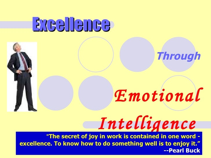 """Excellence Through Emotional Intelligence   """" The secret of joy in work is contained in one word - excellence. To kno..."""