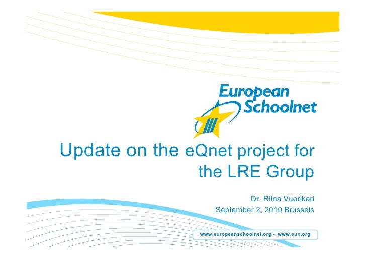 Update on the eQnet project for                 the LRE Group                               Dr. Riina Vuorikari           ...