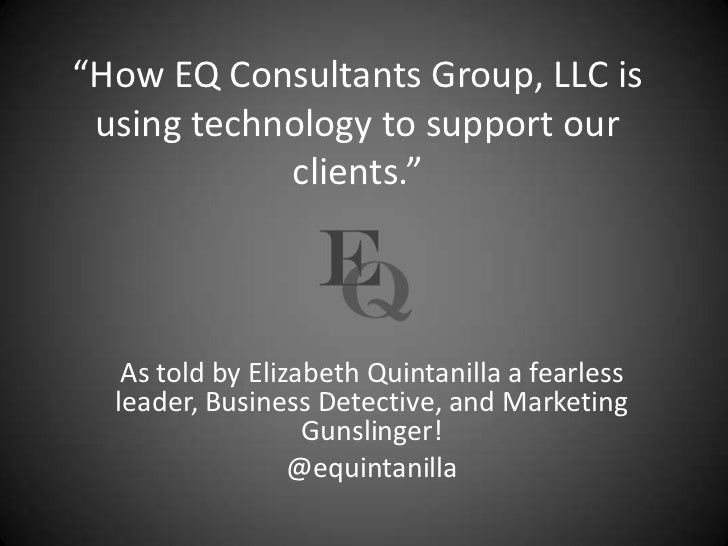 """How EQ Consultants Group, LLC is using technology to support our clients.""<br />As told by Elizabeth Quintanilla a fearle..."