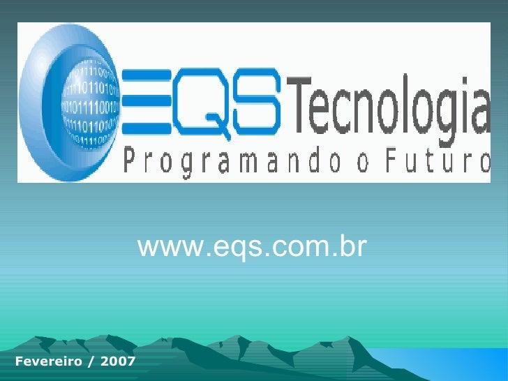 www.eqs.com.br Fevereiro / 2007