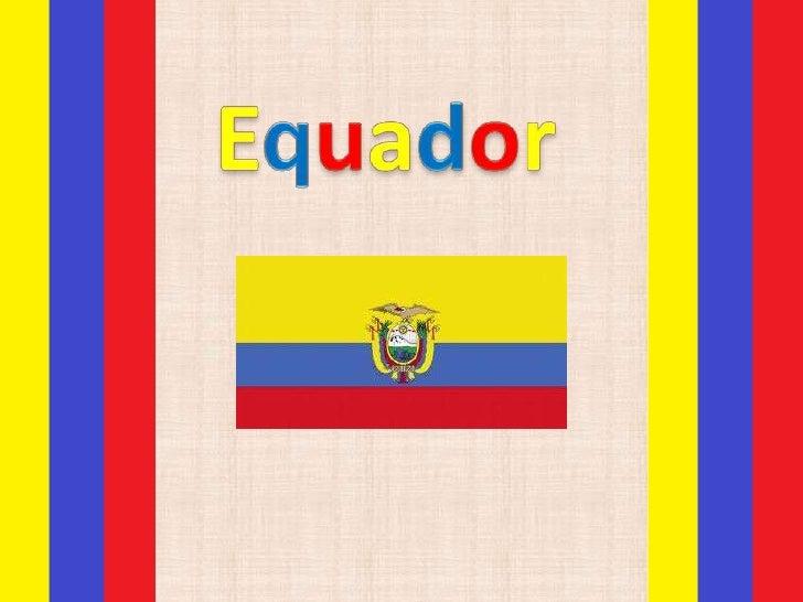 E uadorO Equador é um país da América do Sul, limitadoa norte pela Colômbia, a leste e sul pelo Peru e aoeste pelo Oceano ...
