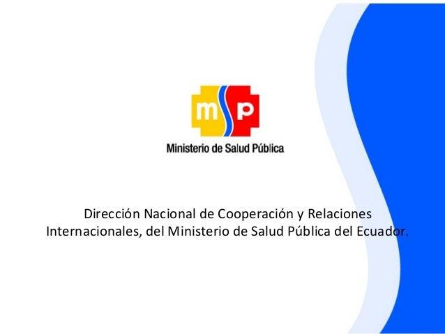 Dirección Nacional de Cooperación y RelacionesInternacionales, del Ministerio de Salud Pública del Ecuador.