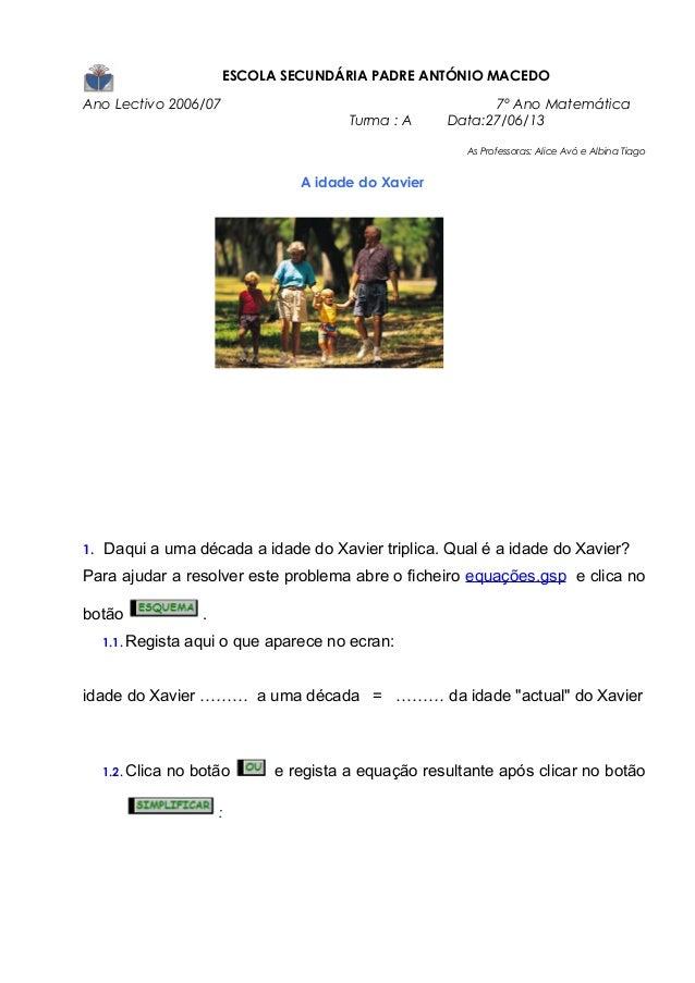 ESCOLA SECUNDÁRIA PADRE ANTÓNIO MACEDO Ano Lectivo 2006/07 7º Ano Matemática Turma : A Data:27/06/13 As Professoras: Alice...