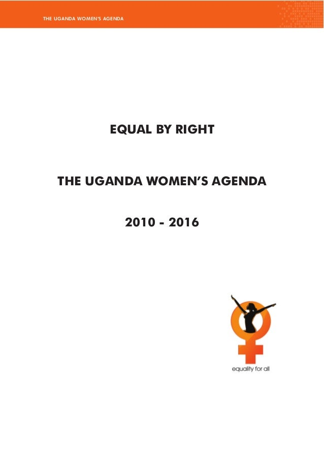 THE UGANDA WOMEN'S AGENDA EQUAL BY RIGHT THE UGANDA WOMEN'S AGENDA 2010 - 2016
