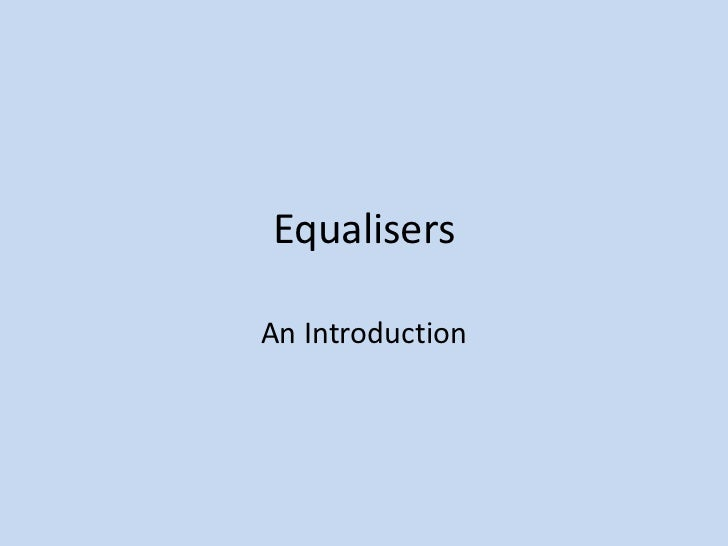 Equalisers<br />An Introduction<br />