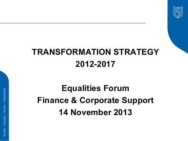 TRANSFORMATION STRATEGY 2012-2017 Equalities Forum Finance & Corporate Support 14 November 2013