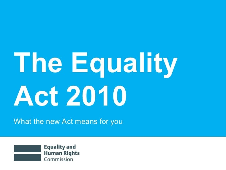 The Equality Act 2010 What the new Act means for you