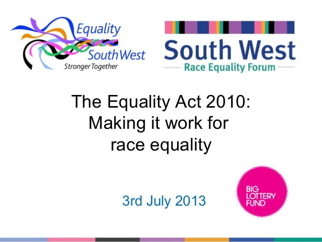 The Equality Act 2010: Making it work for race equality 3rd July 2013
