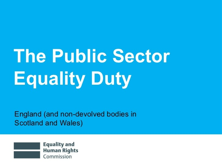The Public Sector Equality Duty England (and non-devolved bodies in  Scotland and Wales)