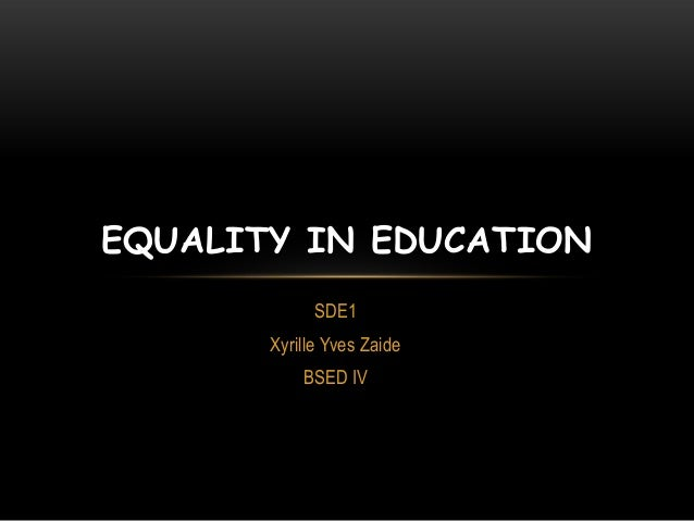 SDE1 Xyrille Yves Zaide BSED IV EQUALITY IN EDUCATION