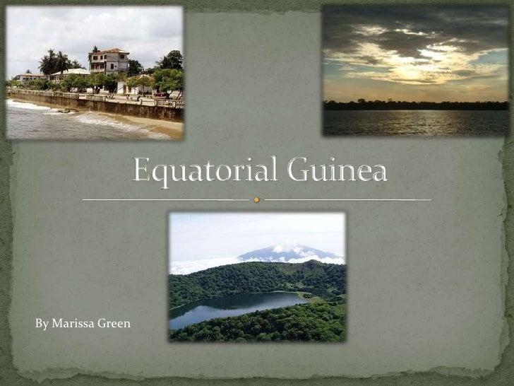 Equatorial Guinea <br />By Marissa Green<br />