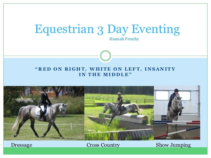"""Equestrian 3 Day Eventing                                Hannah Freathy           """"RED ON RIGHT, WHITE ON LEFT, INSANITY  ..."""
