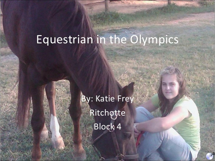 Equestrian in the Olympics By: Katie Frey Ritchotte Block 4