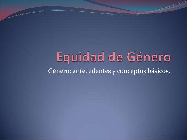 Género: antecedentes y conceptos básicos.