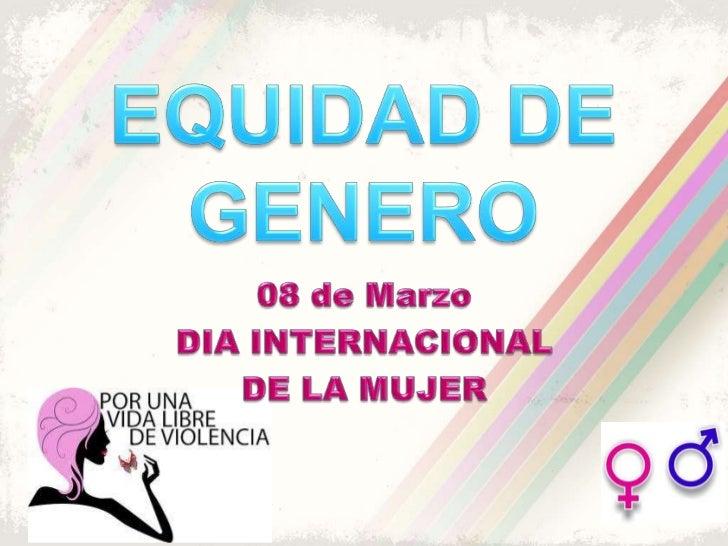 La equidad de género es lacapacidad de ser equitativo,justo y correcto en el trato demujeres y hombres según susnecesidade...