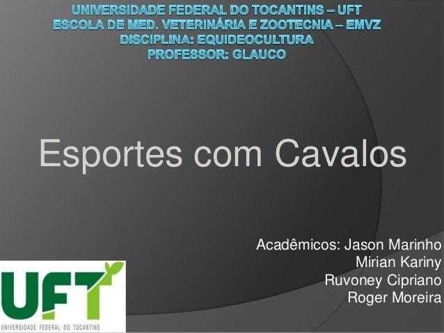 Acadêmicos: Jason Marinho Mirian Kariny Ruvoney Cipriano Roger Moreira Esportes com Cavalos