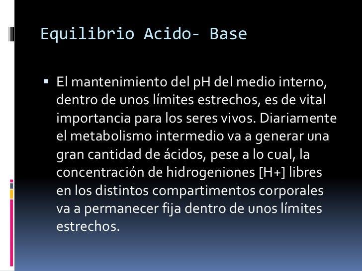 Equilibrio Acido- Base<br />El mantenimiento del pH del medio interno, dentro de unos límites estrechos, es de vital impor...